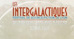 La 4ème édition des Intergalactiques, le festival de Science-fiction s'annonce du 21 au 25 octobre 2015 !