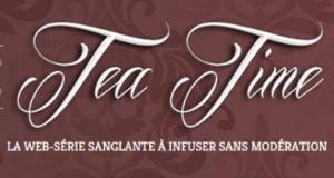 Appel à contribution pour «Tea Time», la WebSérie lyonnaise sanglante à infuser sans modération